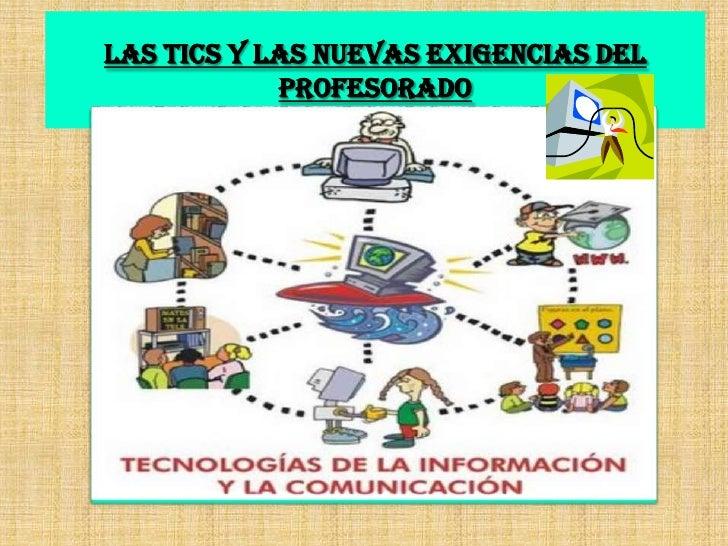 LAS TICS Y LAS NUEVAS EXIGENCIAS DEL PROFESORADO<br />