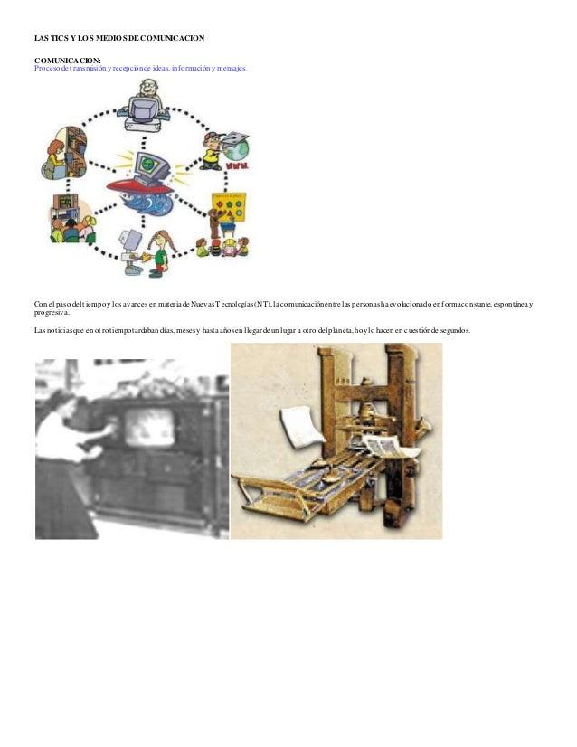 LAS TICS Y LOS MEDIOS DECOMUNICACION COMUNICACION: Proceso de transmisióny recepciónde ideas, informacióny mensajes. Con e...