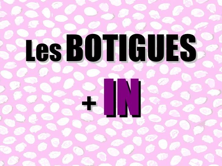 Les   BOTIGUES +  IN