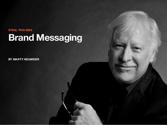 STEAL THIS IDEA  Brand Messaging BY MARTY NEUMEIER