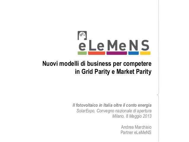 Nuovi modelli di business per competerein Grid Parity e Market ParityIl fotovoltaico in Italia oltre il conto energiaSolar...