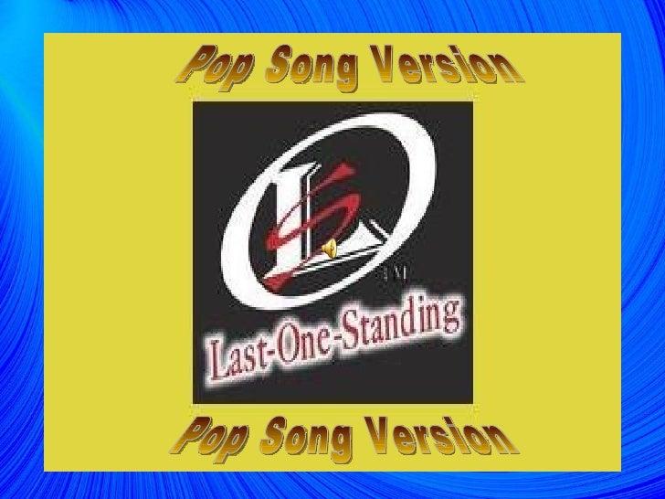Last One Standing Pop Song Version