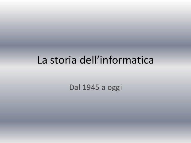 La storia dell'informaticaDal 1945 a oggi