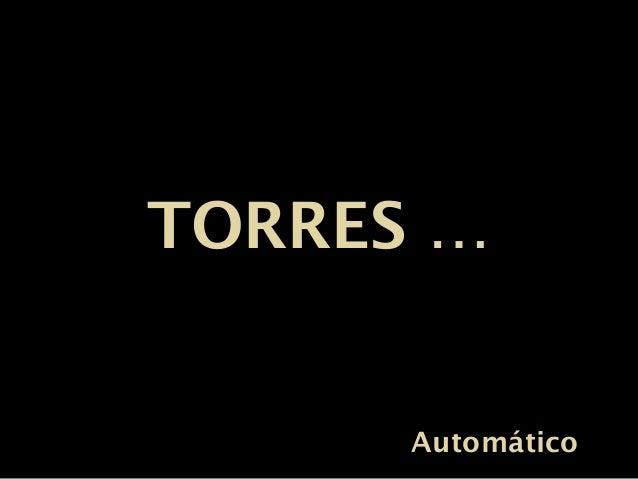 TORRES …TORRES …AutomáticoAutomático