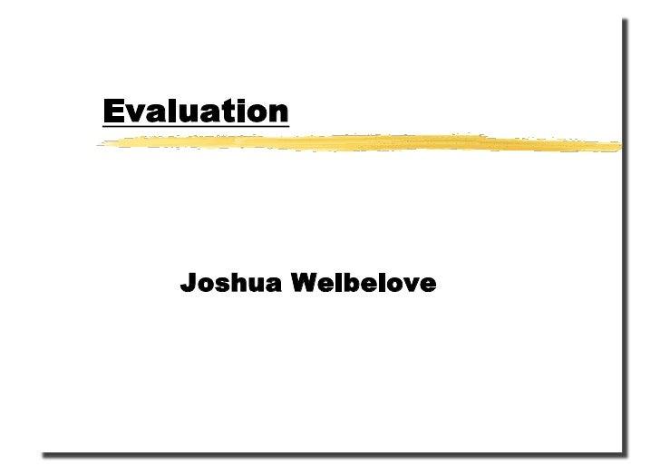 Evaluation         Joshua Welbelove