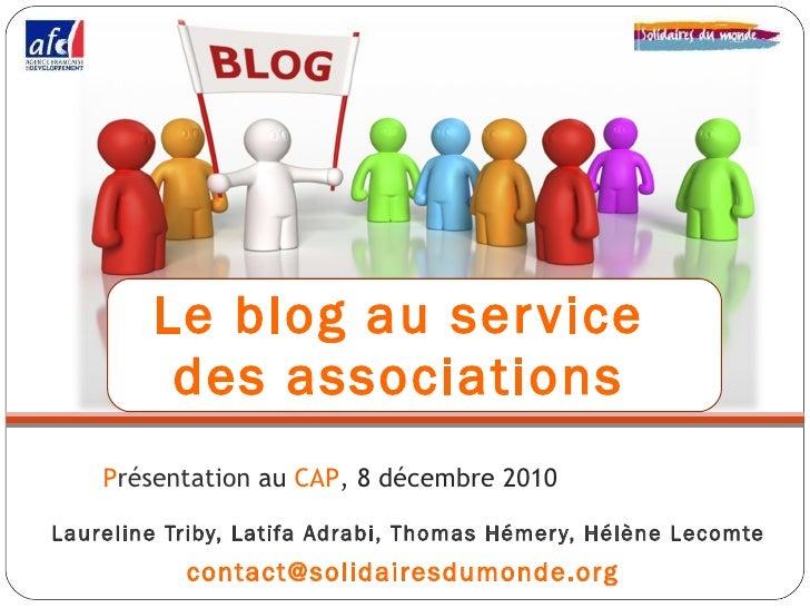 Le blog au service  des associations  <ul><li>Laureline Triby, Latifa Adrabi, Thomas Hémery, Hélène Lecomte </li></ul><ul>...