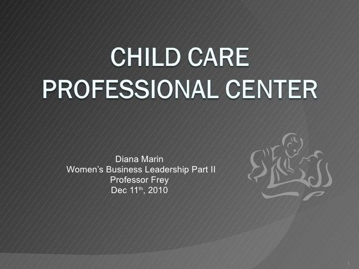 Diana Marin Women's Business Leadership Part II Professor Frey Dec 11 th , 2010