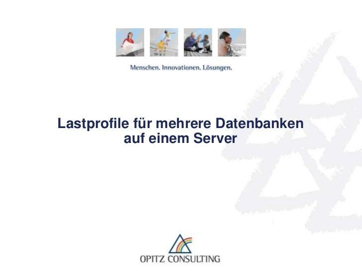 Lastprofile für mehrere Datenbanken          auf einem Server   Lastprofile für mehrere Datenbanken auf einem Server   © O...