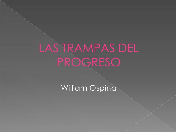 LAS TRAMPAS DEL   PROGRESO   William Ospina