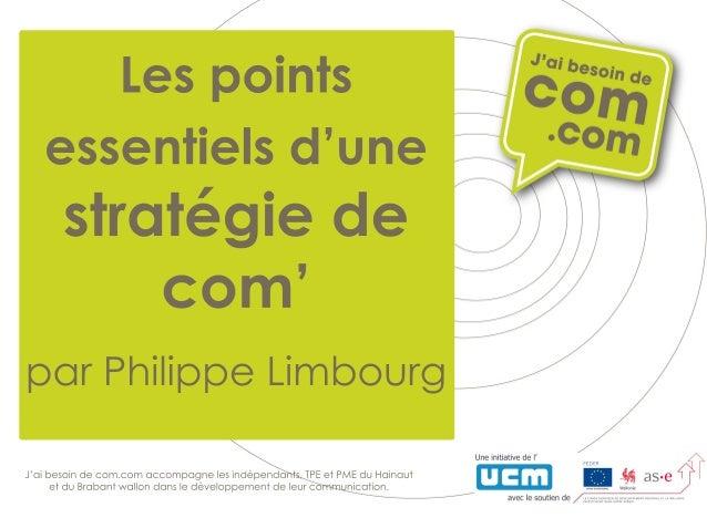 Lespointsessentielsd'unestratégiedecom'parPhilippeLimbourgJ'aibesoindecom.com accompagnelesindépendants,TPEetPMEduHainaute...