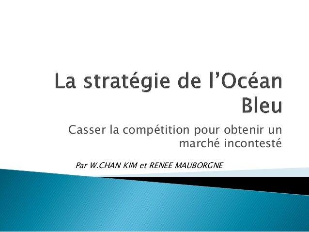 Casser la compétition pour obtenir un marché incontesté Par W.CHAN KIM et RENEE MAUBORGNE