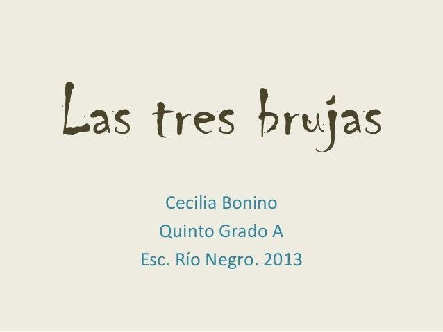 Las tres brujas Cecilia Bonino Quinto Grado A Esc. Río Negro. 2013