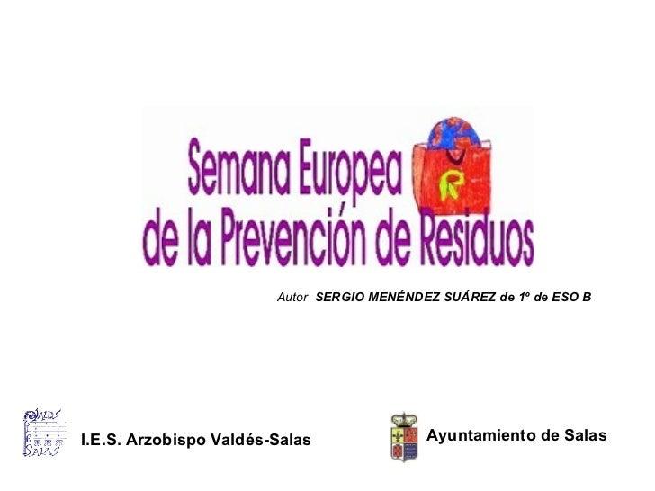 Autor  SERGIO MENÉNDEZ SUÁREZ de 1º de ESO B   Ayuntamiento de Salas I.E.S. Arzobispo Valdés-Salas
