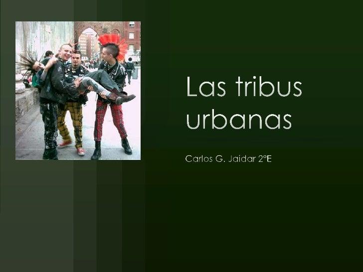 Las tribus urbanas <br />Carlos G. Jaidar 2°E<br />