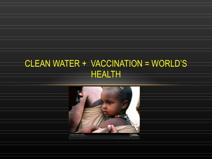 CLEAN WATER +  VACCINATION = WORLD'S HEALTH