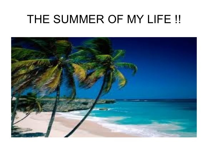 THE SUMMER OF MY LIFE !!