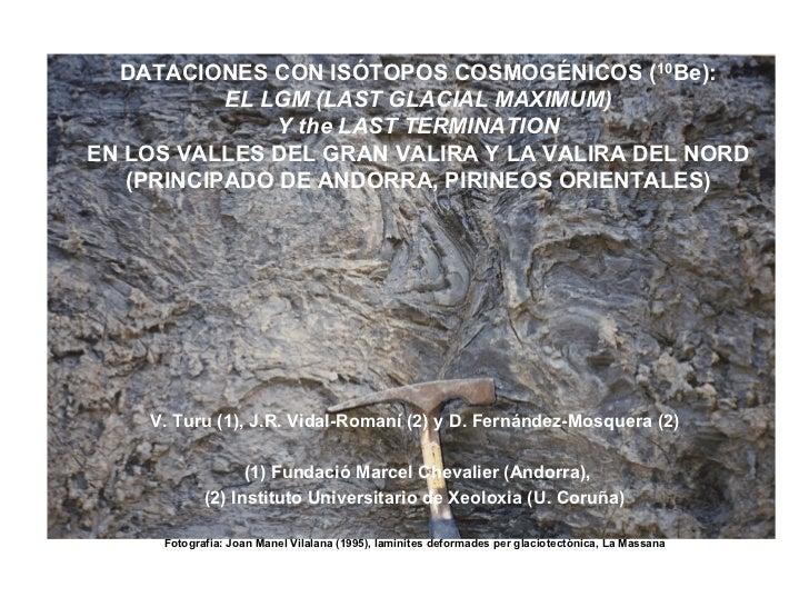DATACIONES CON ISÓTOPOS COSMOGÉNICOS (10Be):           EL LGM (LAST GLACIAL MAXIMUM)               Y the LAST TERMINATIONE...