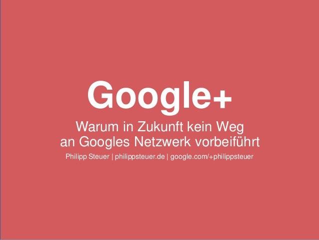Google+  Warum in Zukunft kein Wegan Googles Netzwerk vorbeiführtPhilipp Steuer | philippsteuer.de | google.com/+philippst...