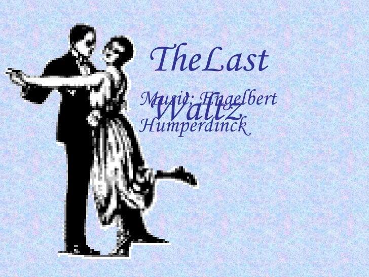 TheLast  Waltz   Music; Engelbert Humperdinck
