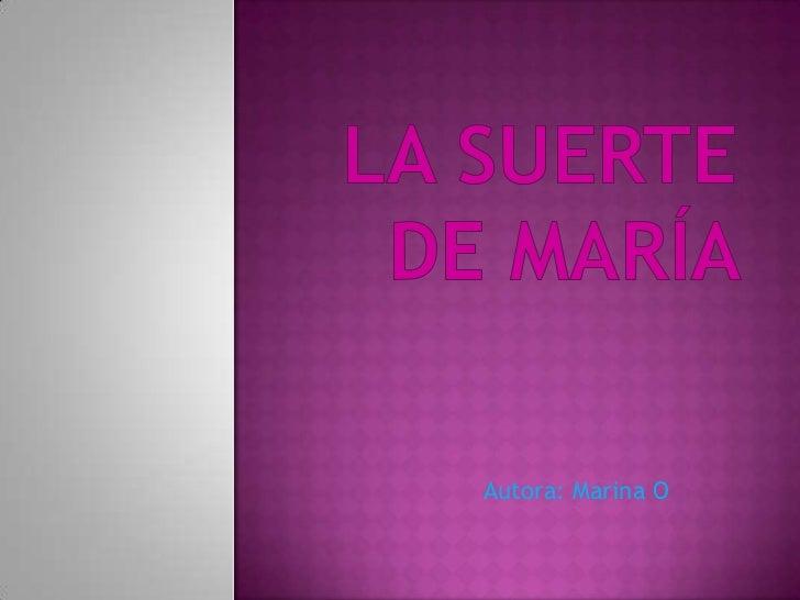 LA SUERTE DE MARÍA <br />Autora: Marina O<br />