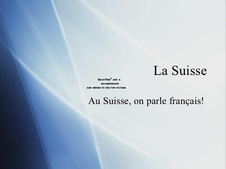 La Suisse Au Suisse, on parle français!
