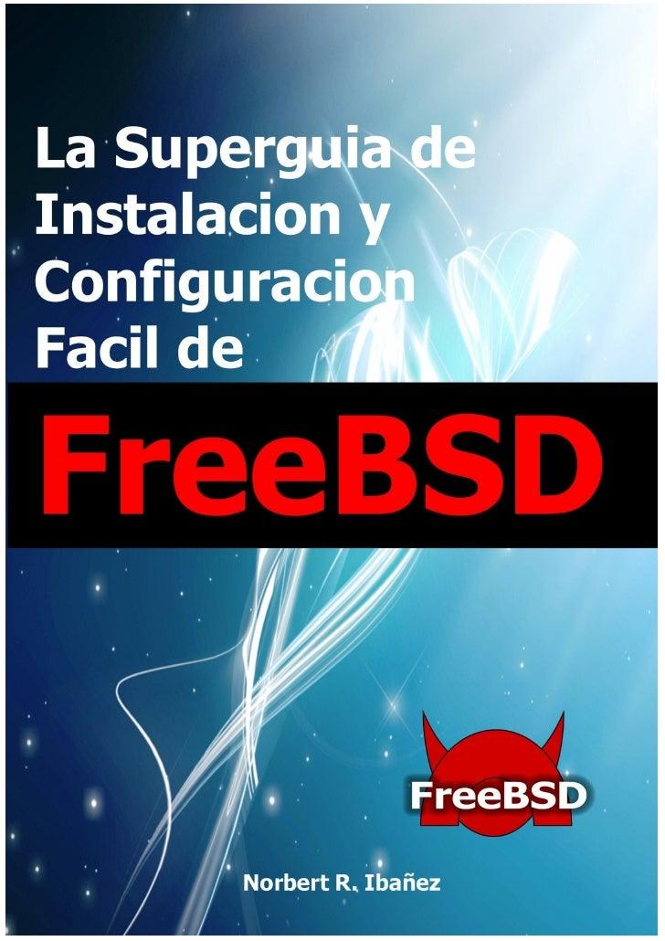 Norbert R. Ibañez GUIA DE INSTALACION Y CONFIGURACION FACIL DE FREEBSD                                                    ...
