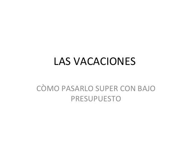 LAS VACACIONES CÒMO PASARLO SUPER CON BAJO PRESUPUESTO