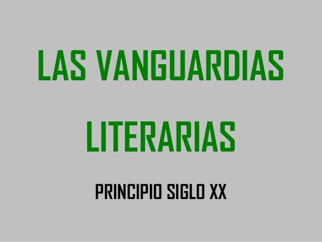 LAS VANGUARDIAS  LITERARIAS   PRINCIPIO SIGLO XX