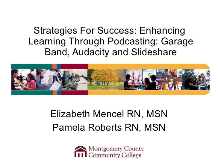 Strategies For Success: Enhancing  Learning Through Podcasting: Garage Band, Audacity and Slideshare Elizabeth Mencel RN, ...