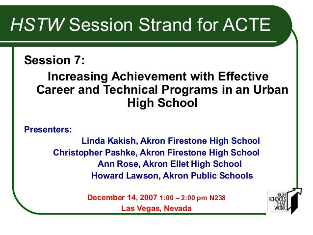 HSTW Session Strand for ACTE Session 7:    Increasing Achievement with Effective   Career and Technical Programs in an Urb...