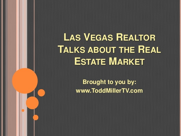 LAS VEGAS REALTORTALKS ABOUT THE REAL   ESTATE MARKET    Brought to you by:   www.ToddMillerTV.com