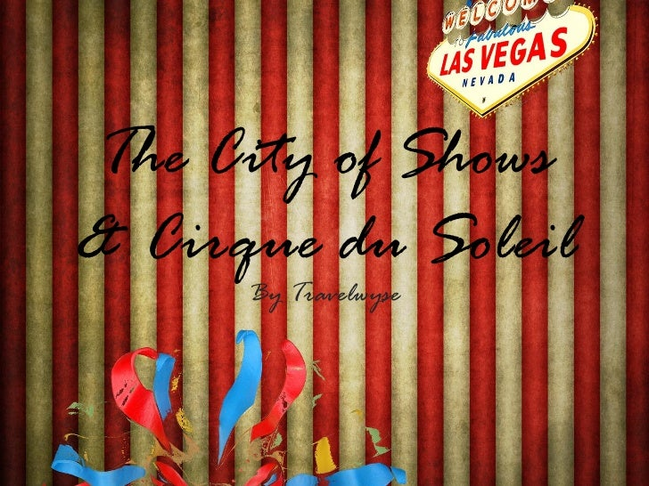 The City of Shows& Cirque du Soleil      By Travelwyse