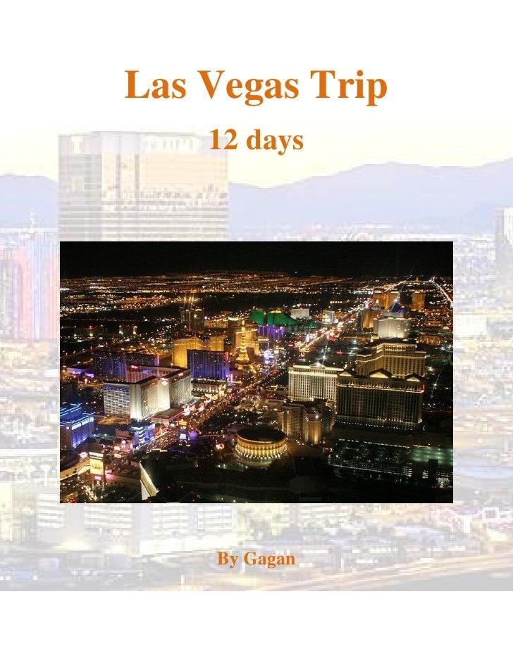 Las Vegas Trip     12 days         By Gagan