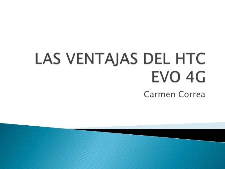 LAS VENTAJAS DEL HTC EVO 4G<br />Carmen Correa<br />