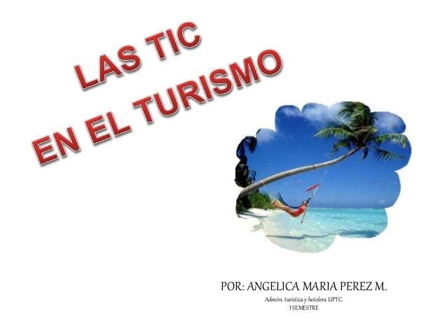 POR: ANGELICA MARIA PEREZ M. Admón. turísticay hotelera UPTC. I SEMESTRE