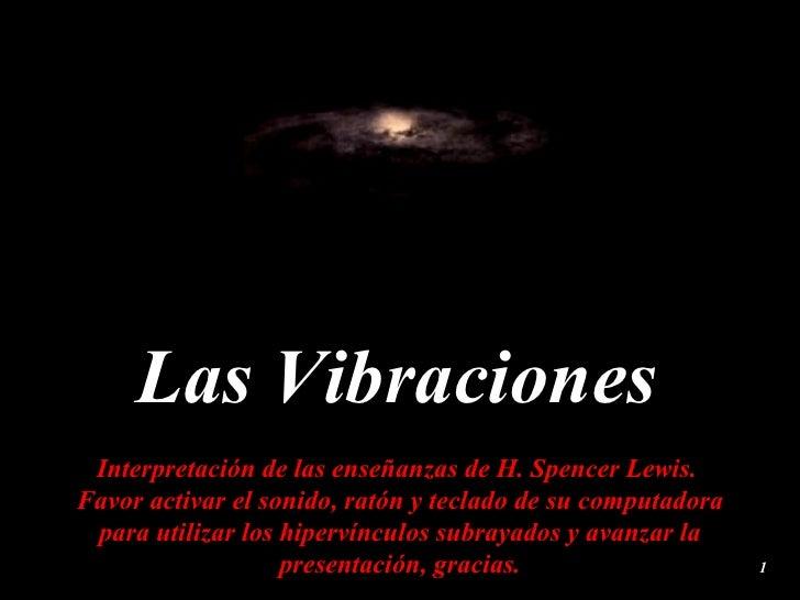 Las Vibraciones Interpretación de las enseñanzas de H. Spencer Lewis.  Favor activar el sonido, ratón y teclado de su comp...