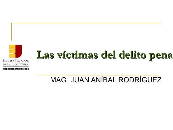 Las víctimas del delito penal                        pena  MAG. JUAN ANÍBAL RODRÍGUEZ