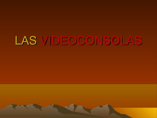 LASLAS VIDEOCONSOLASVIDEOCONSOLAS