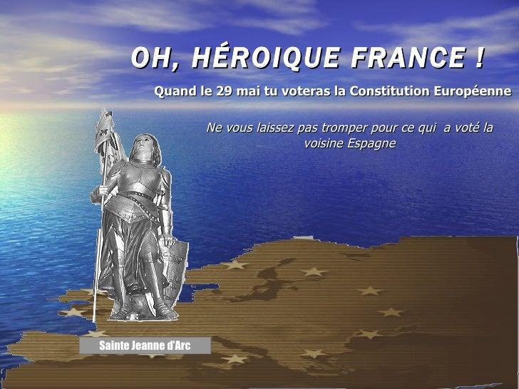 OH, HÉROIQUE FRANCE ! Ne vous laissez pas tromper pour ce qui  a voté la voisine Espagne Quand le 29 mai tu voteras la Con...
