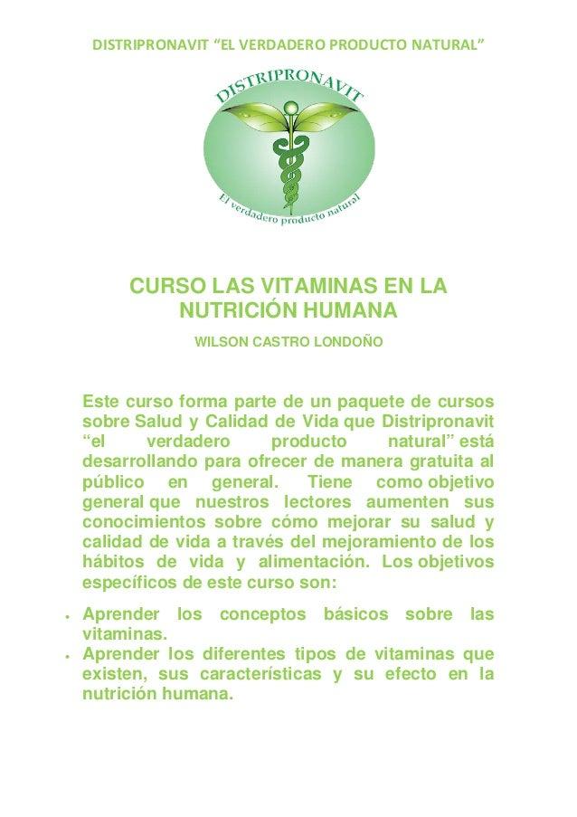 """DISTRIPRONAVIT """"EL VERDADERO PRODUCTO NATURAL"""" CURSO LAS VITAMINAS EN LA NUTRICIÓN HUMANA WILSON CASTRO LONDOÑO Este curso..."""