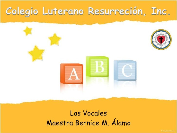 ColegioLuteranoResurreción, Inc.<br />Las Vocales<br />Maestra Bernice M. Álamo<br />