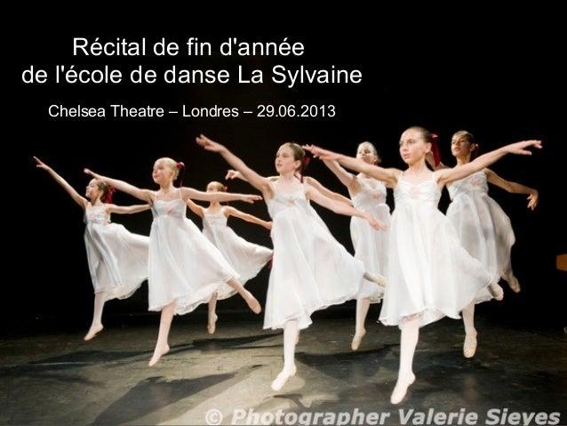 Récital de fin d'année de l'école de danse La Sylvaine Chelsea Theatre – Londres – 29.06.2013