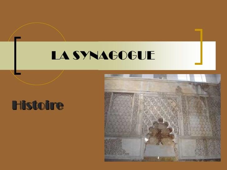 LA SYNAGOGUE<br />Histoire<br />