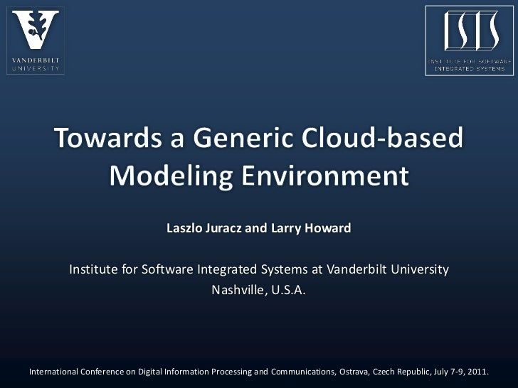 Towards a Generic Cloud-based Modeling Environment<br />Laszlo Juracz and Larry Howard<br />Institute for Software Integra...