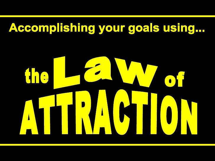 the Law of ATTRACTION Accomplishing your goals using...