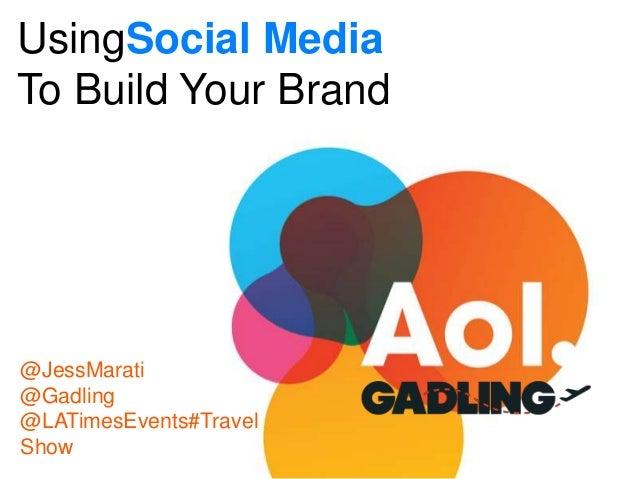 UsingSocial MediaTo Build Your Brand@JessMarati@Gadling@LATimesEvents#TravelShow