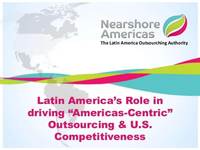 """Latin America's Role in driving """"Americas-Centric"""" Outsourcing & U.S. Competitiveness"""