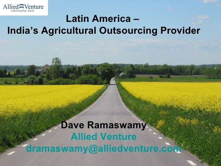 Latin America –  India's Agricultural Outsourcing Provider Dave Ramaswamy Allied Venture [email_address]