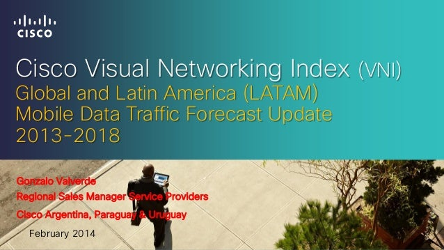 Cisco Visual Networking Index (VNI) Global and Latin America (LATAM) Mobile Data Traffic Forecast Update 2013-2018 Gonzalo...