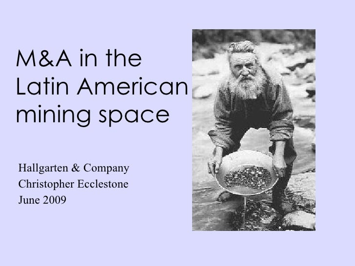 M&A in the Latin American mining space  Hallgarten & Company Christopher Ecclestone June 2009